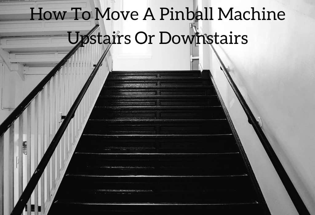 How To Move A Pinball Machine Upstairs Or Downstairs