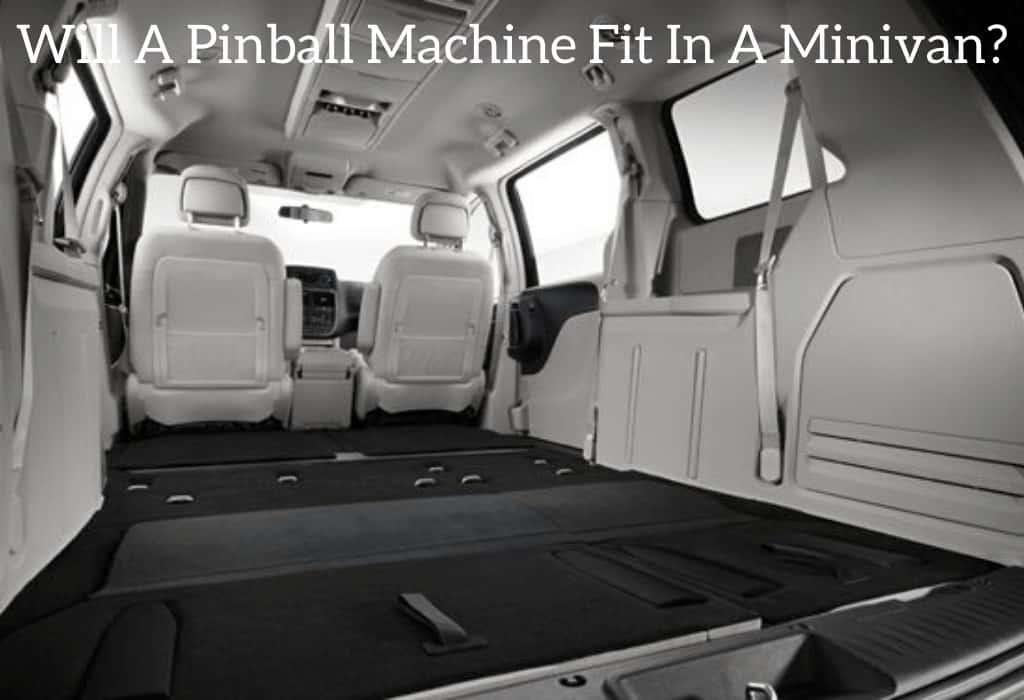Will A Pinball Machine Fit In A Minivan?