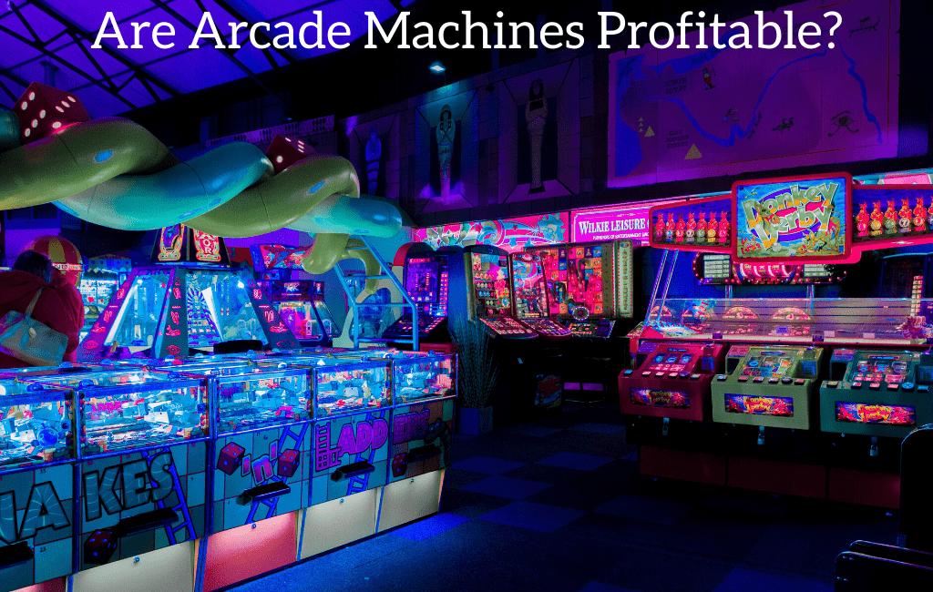 Are Arcade Machines Profitable?
