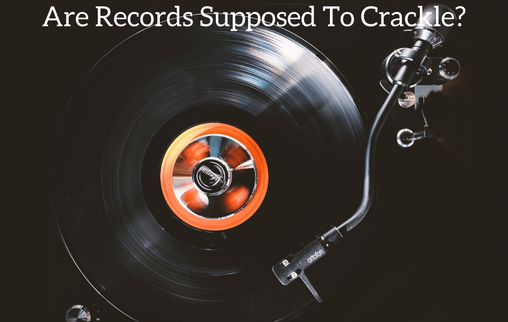 Are Records Supposed To Crackle?