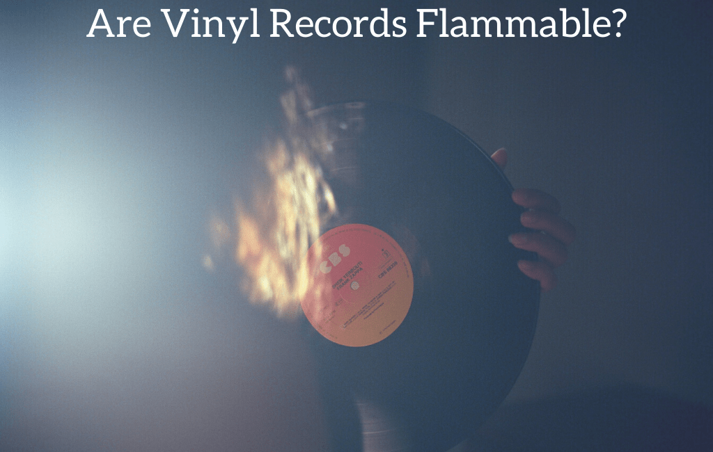 Are Vinyl Records Flammable?