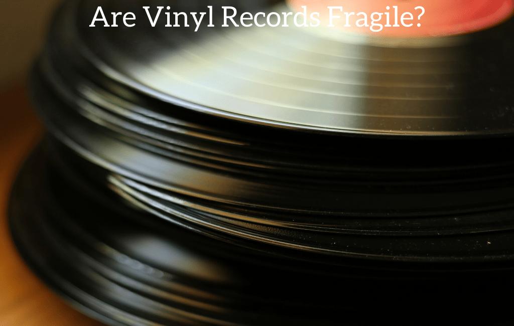 Are Vinyl Records Fragile?