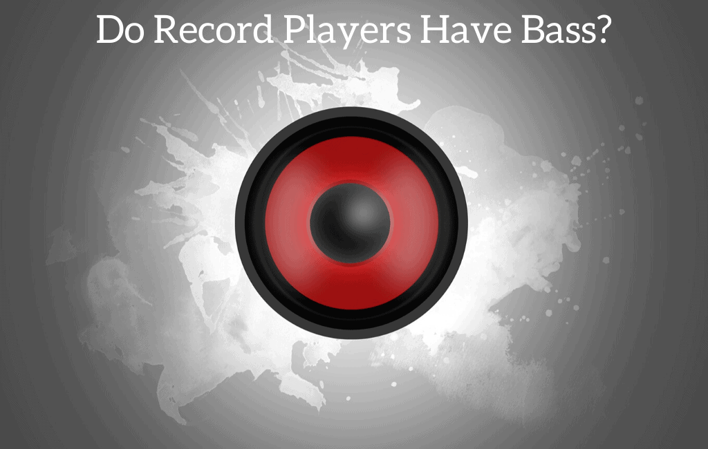 Do Record Players Have Bass?