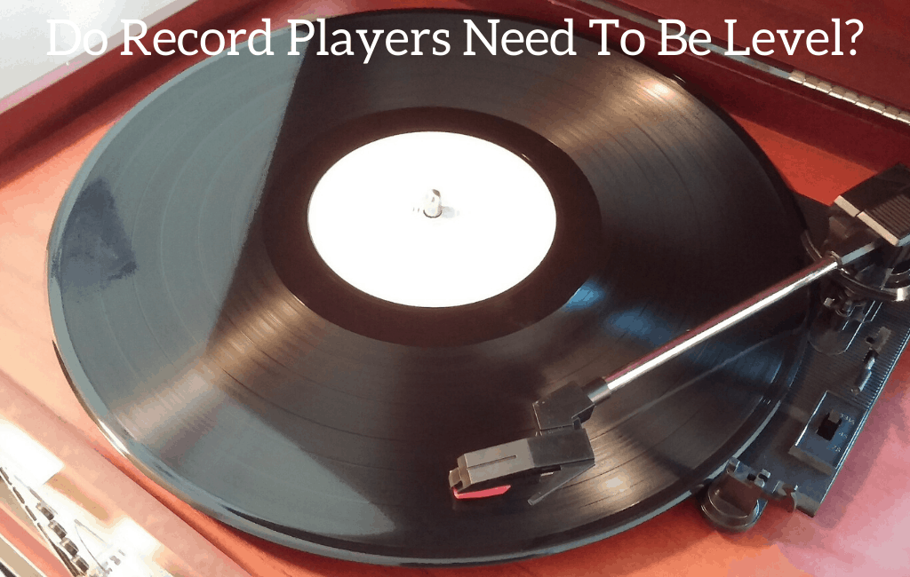 Do Record Players Need To Be Level?
