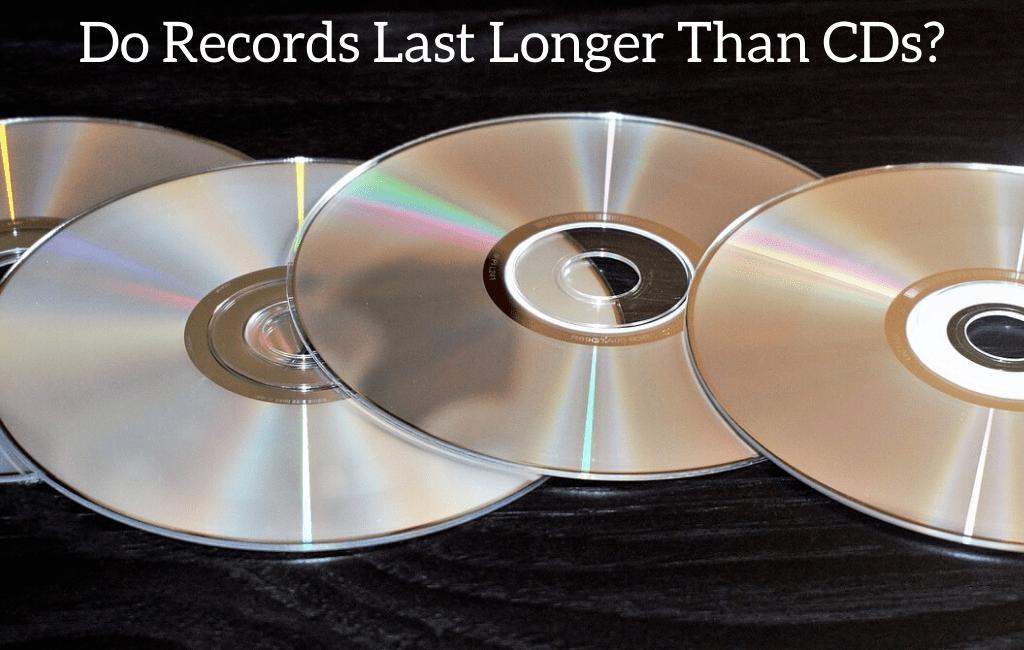 Do Records Last Longer Than CDs?