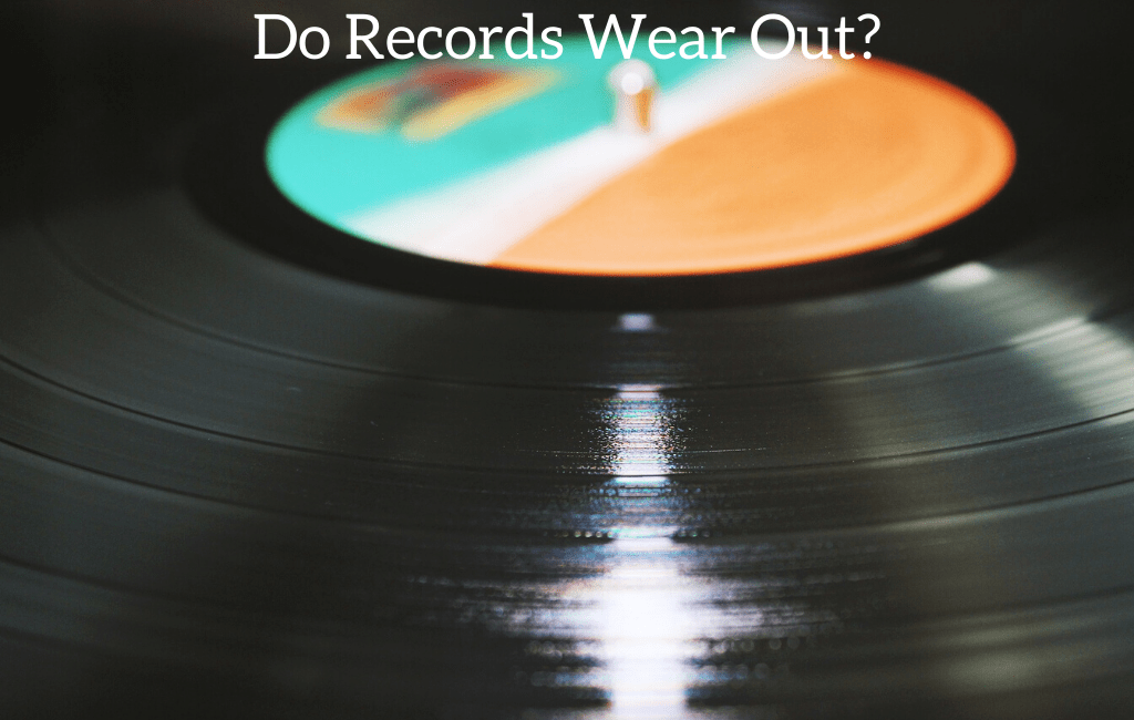 Do Records Wear Out?