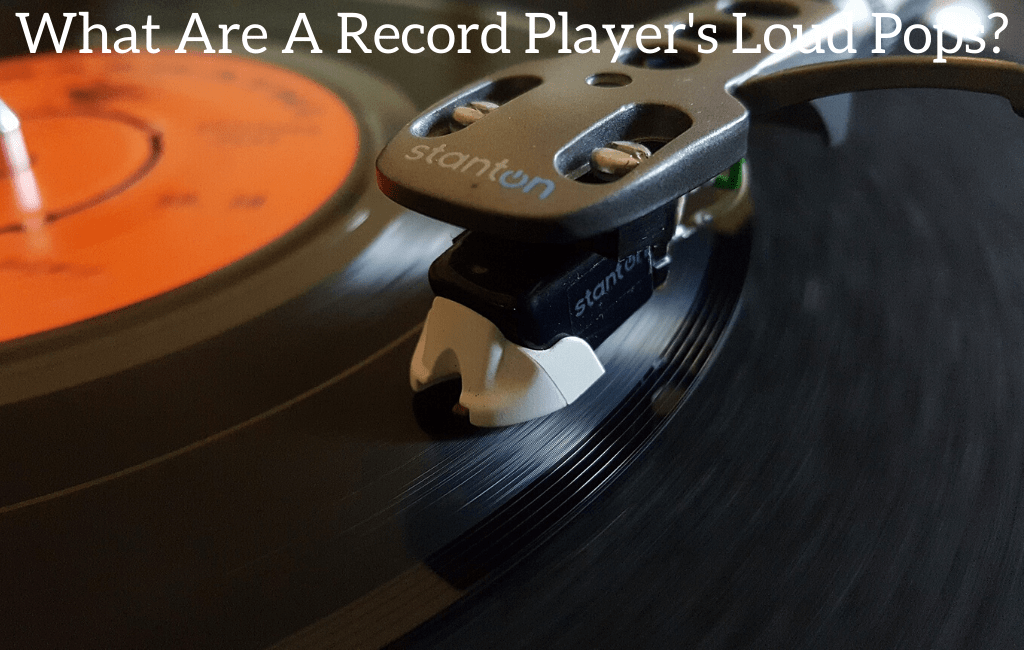What Are A Record Player's Loud Pops?