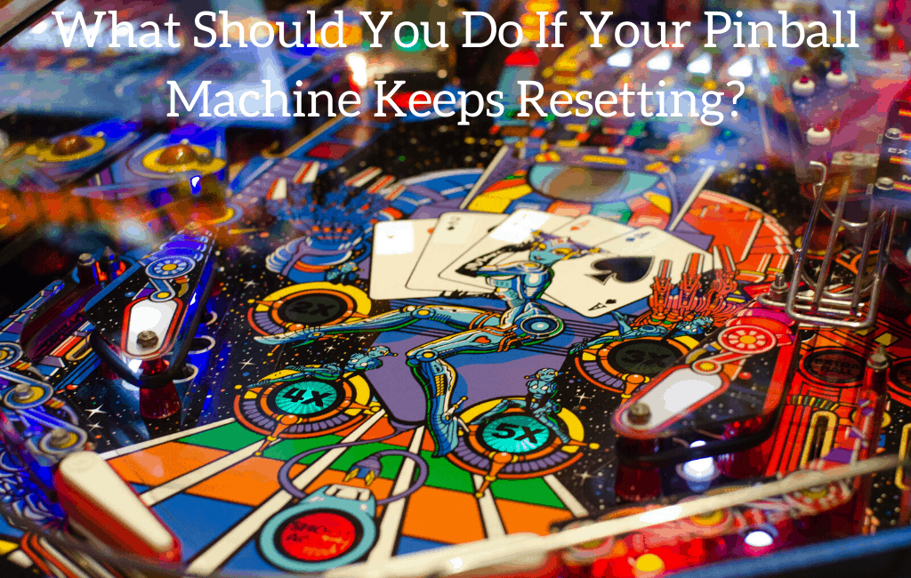 What Should You Do If Your Pinball Machine Keeps Resetting?