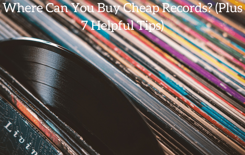 Where Can You Buy Cheap Records? (Plus 7 Helpful Tips)