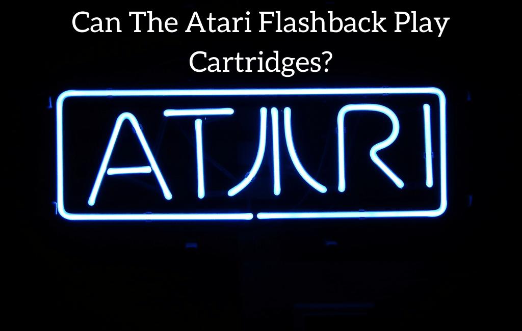 Can The Atari Flashback Play Cartridges?