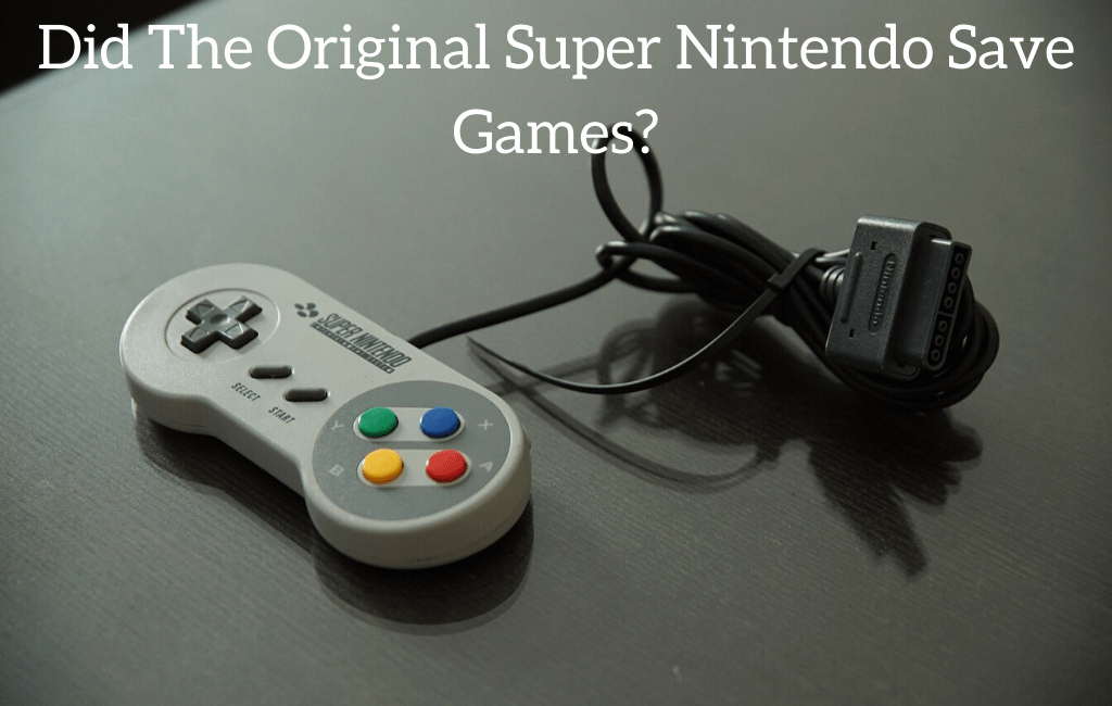 Did The Original Super Nintendo Save Games?