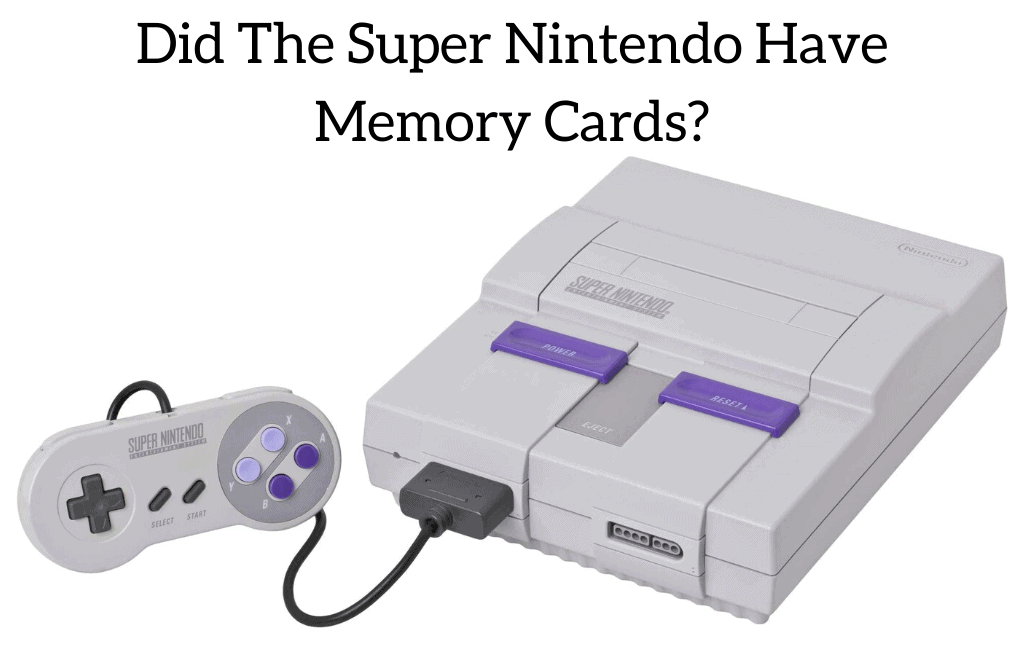 Did The Super Nintendo Have Memory Cards?