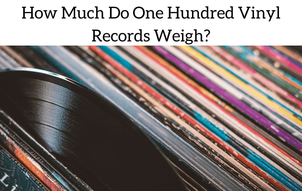 How Much Do One Hundred Vinyl Records Weigh?