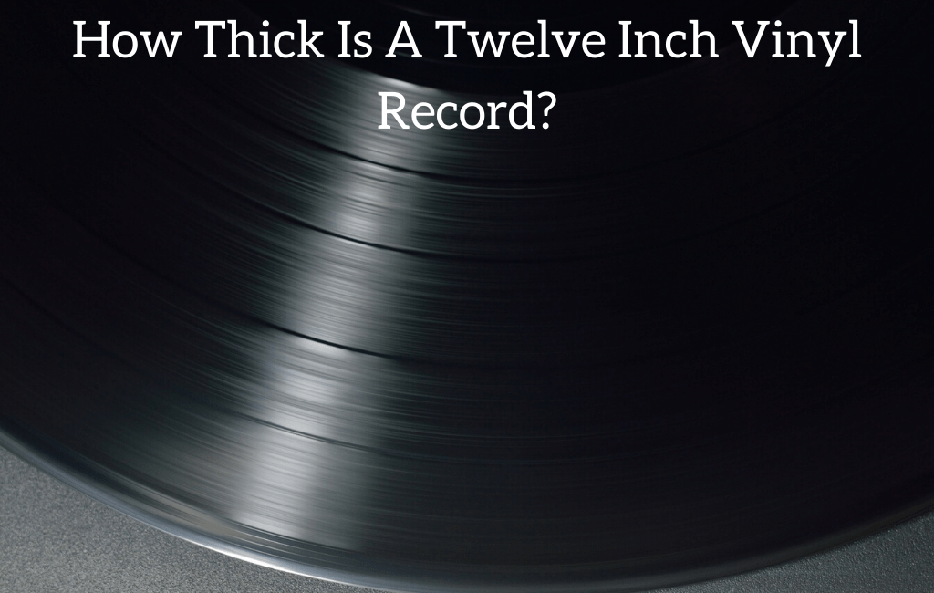 How Thick Is A Twelve Inch Vinyl Record?