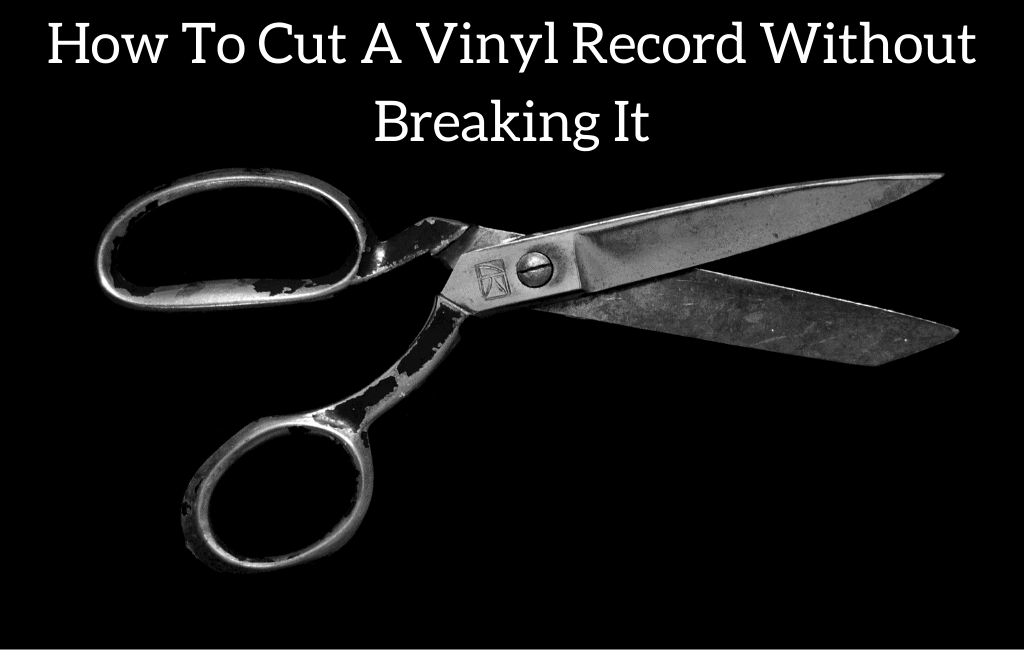 How To Cut A Vinyl Record Without Breaking It
