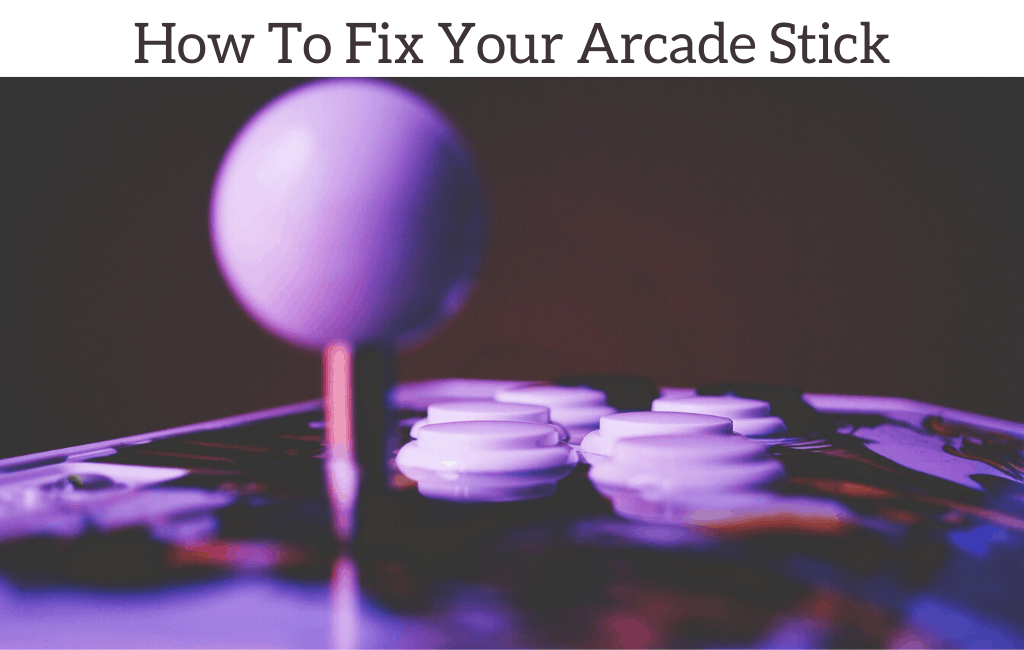 How To Fix Your Arcade Stick