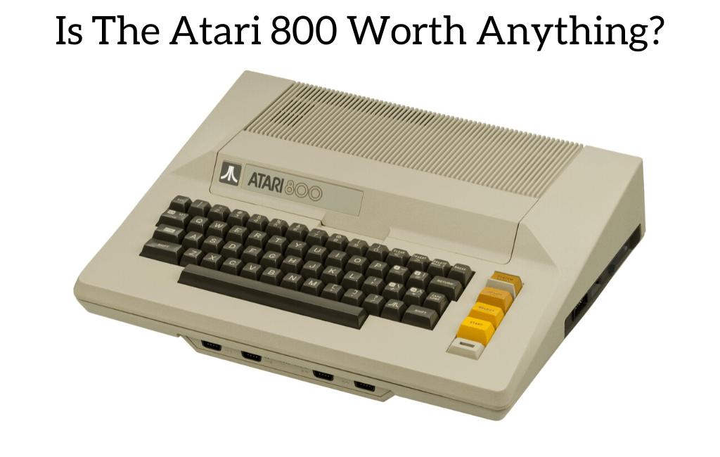 Is The Atari 800 Worth Anything?