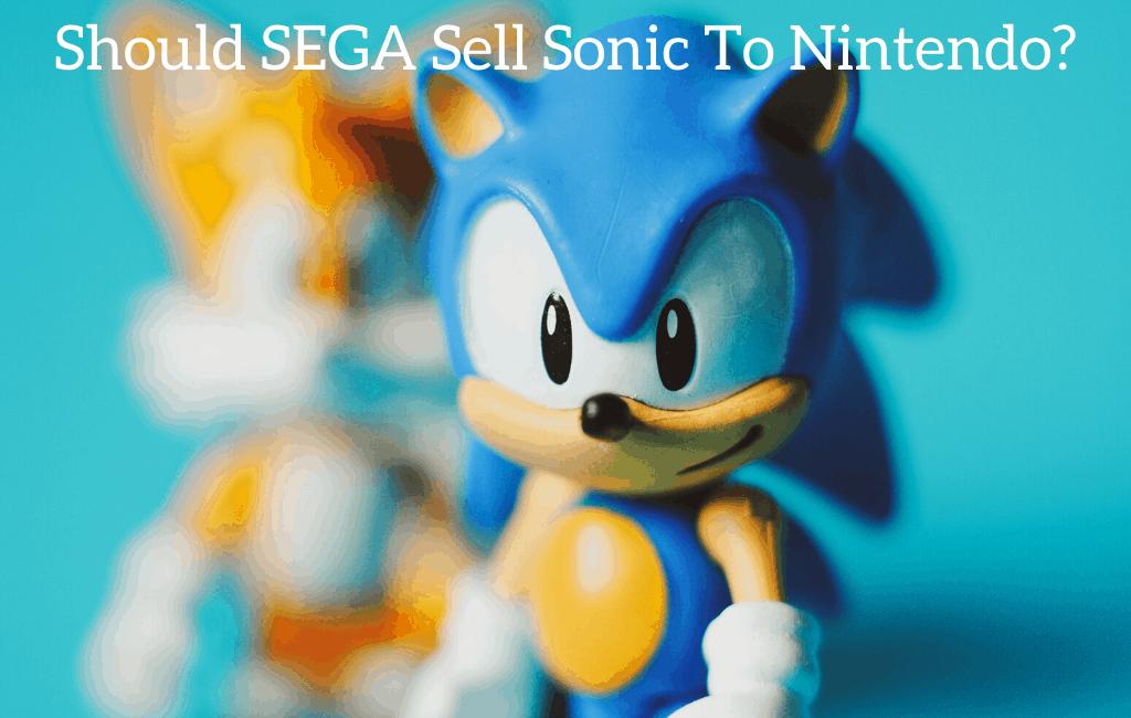 Should SEGA Sell Sonic To Nintendo?