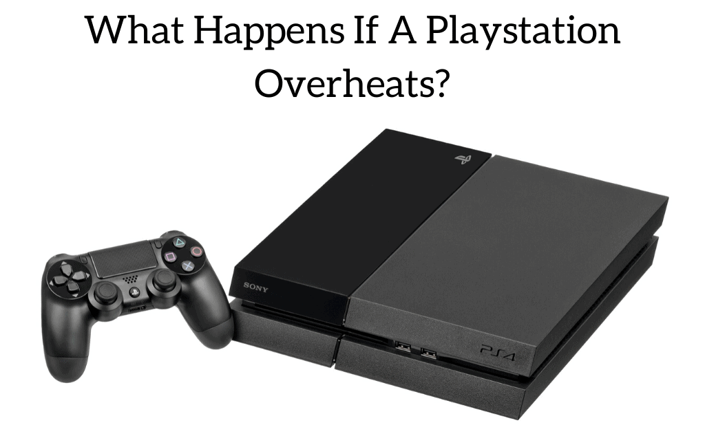 What Happens If A Playstation Overheats?
