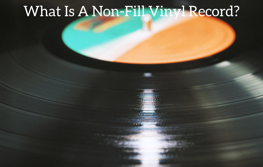 What Is A Non-Fill Vinyl Record?