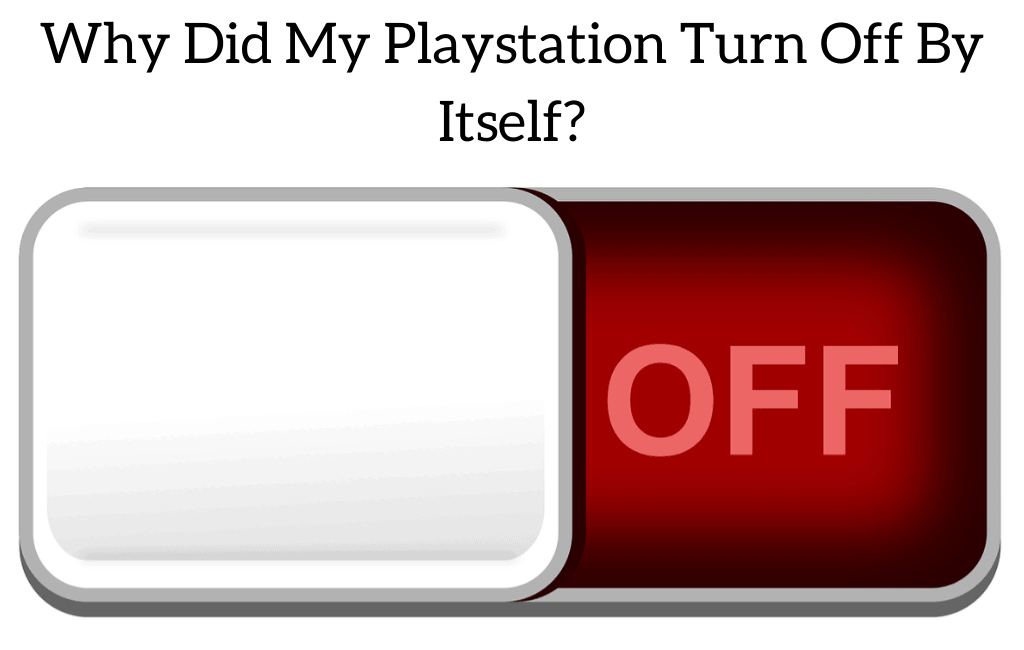 Why Did My Playstation Turn Off By Itself?
