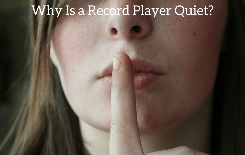 Why Is a Record Player Quiet?