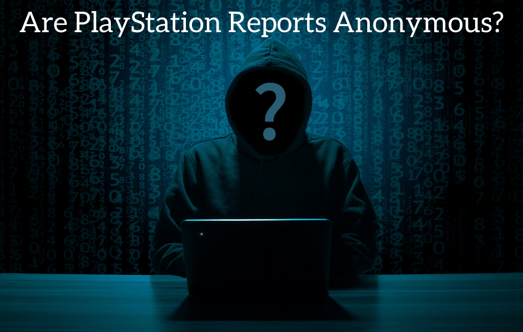 Are PlayStation Reports Anonymous?