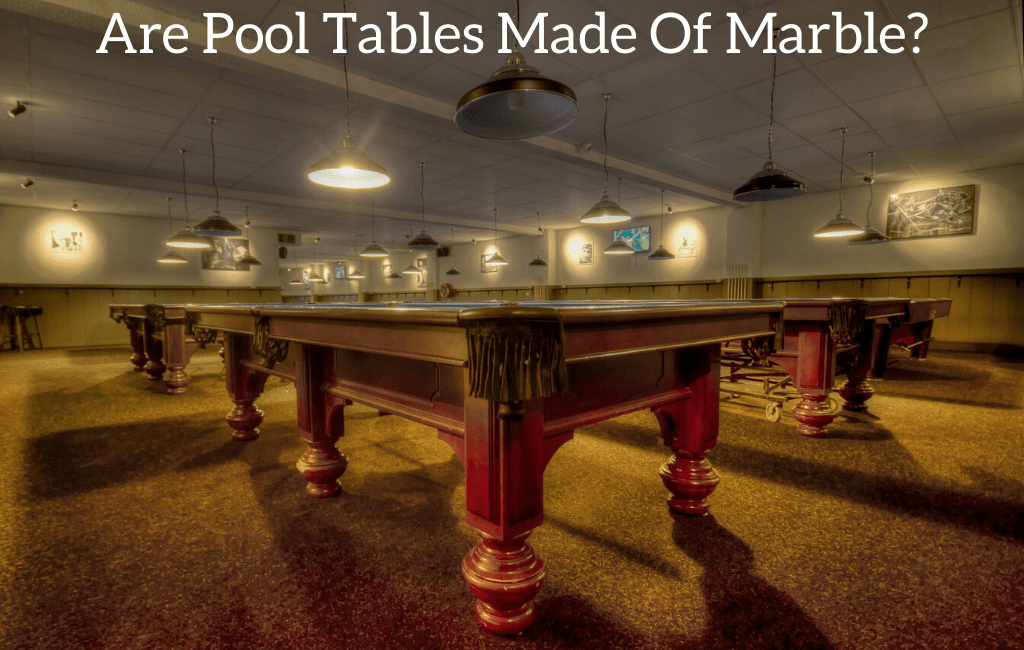 Are Pool Tables Made Of Marble?