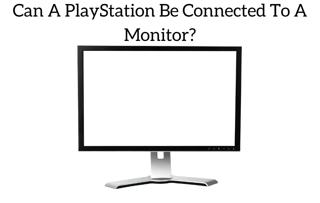 Can A PlayStation Be Connected To A Monitor?
