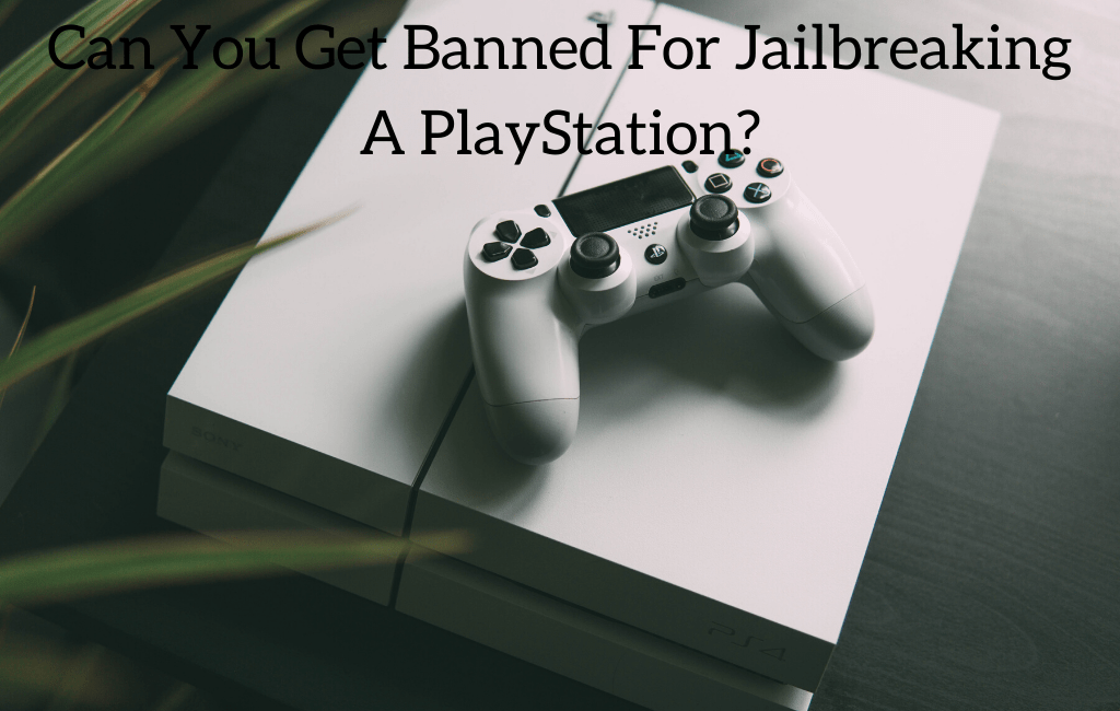 Can You Get Banned For Jailbreaking A PlayStation?