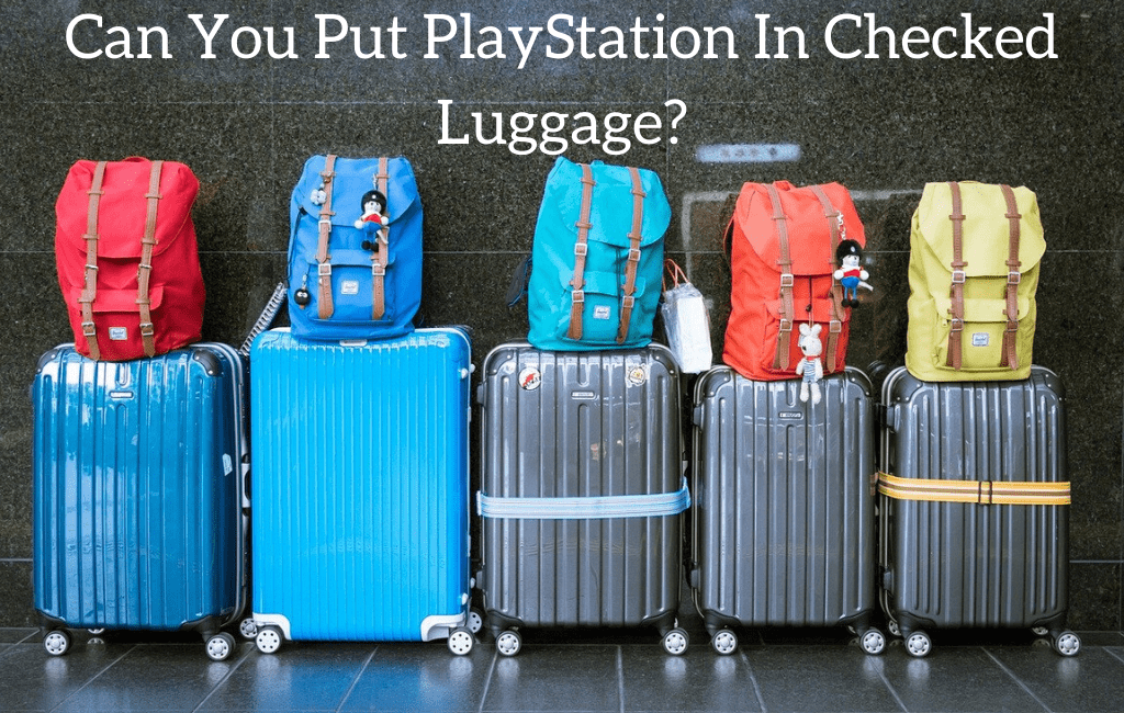 Can You Put PlayStation In Checked Luggage?