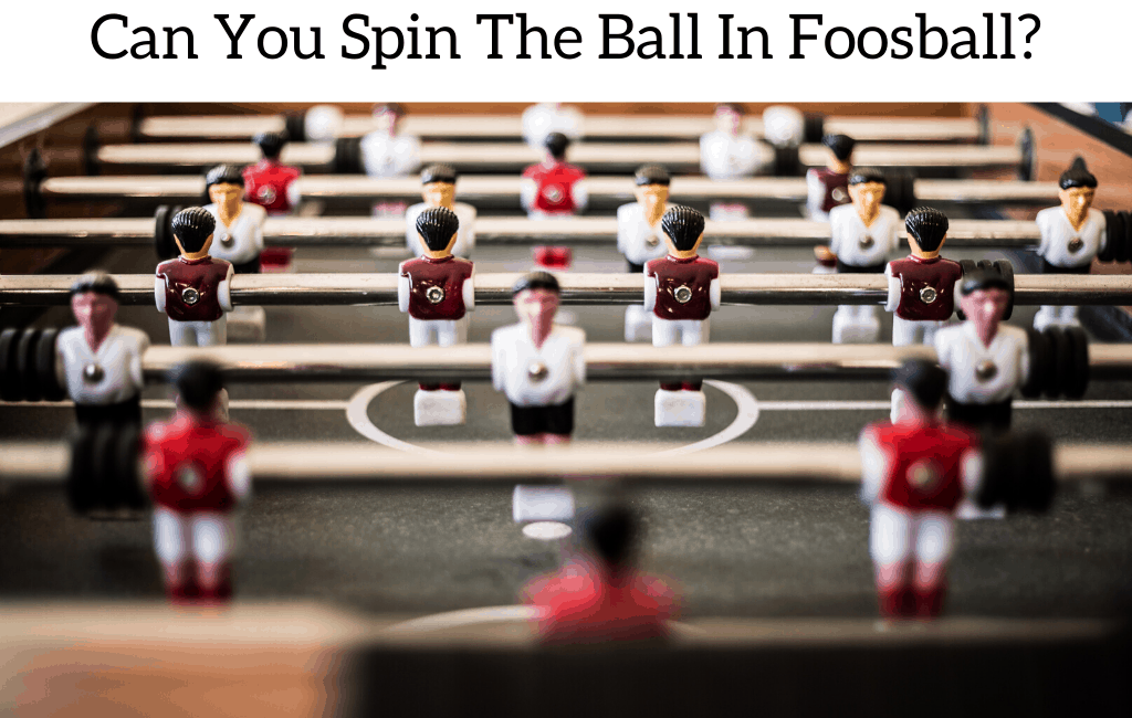 Can You Spin The Ball In Foosball?