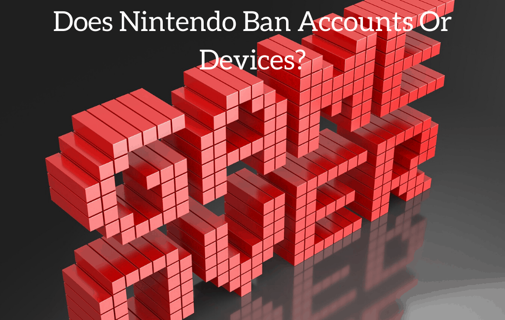 Does Nintendo Ban Accounts Or Devices?