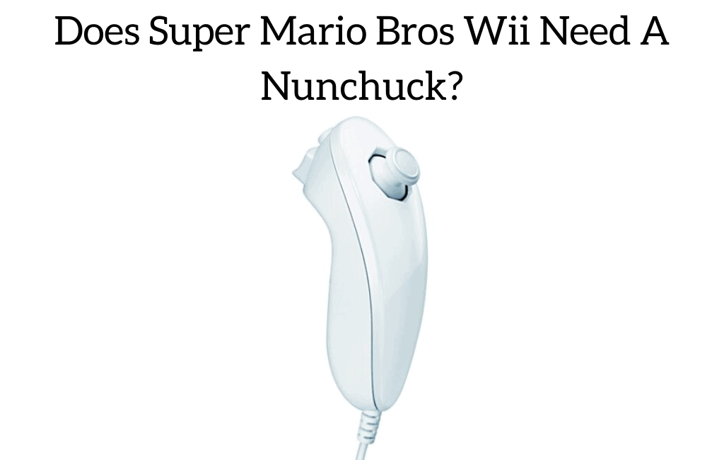 Does Super Mario Bros Wii Need A Nunchuck?