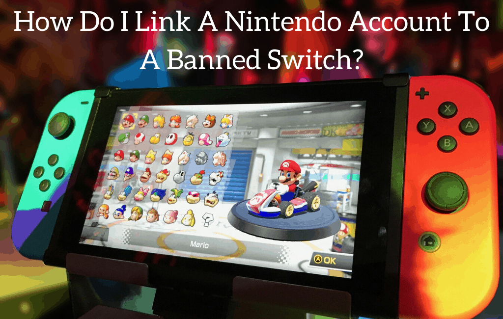 How Do I Link A Nintendo Account To A Banned Switch?