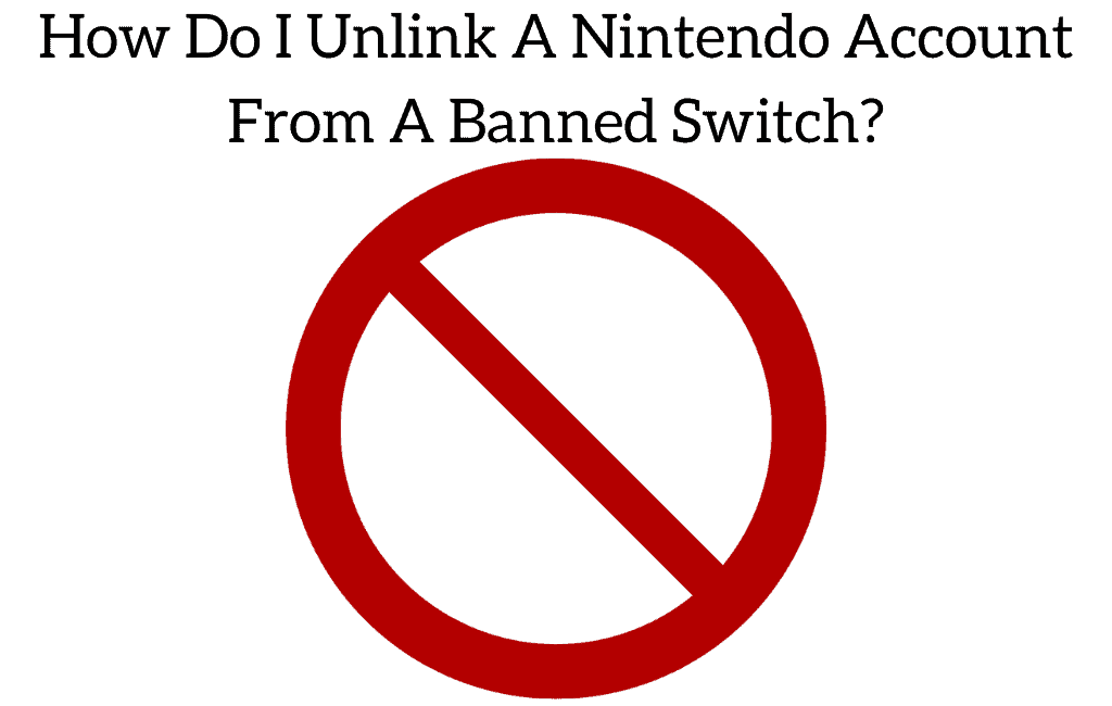How Do I Unlink A Nintendo Account From A Banned Switch Retro Only