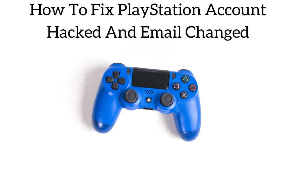 How To Fix PlayStation Account Hacked And Email Changed