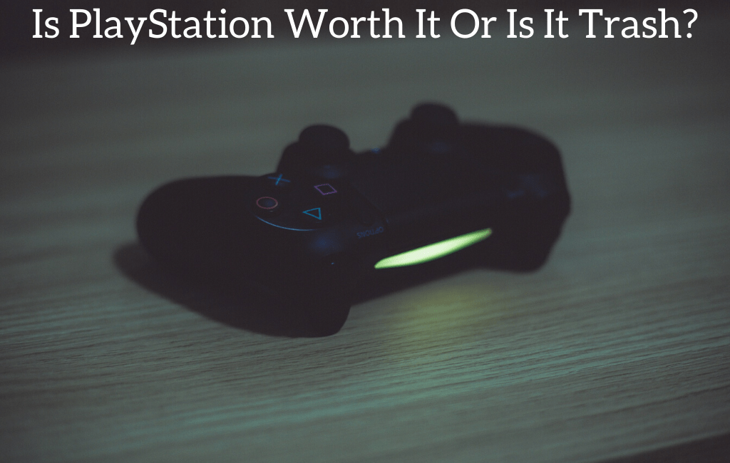 Is PlayStation Worth It Or Is It Trash?