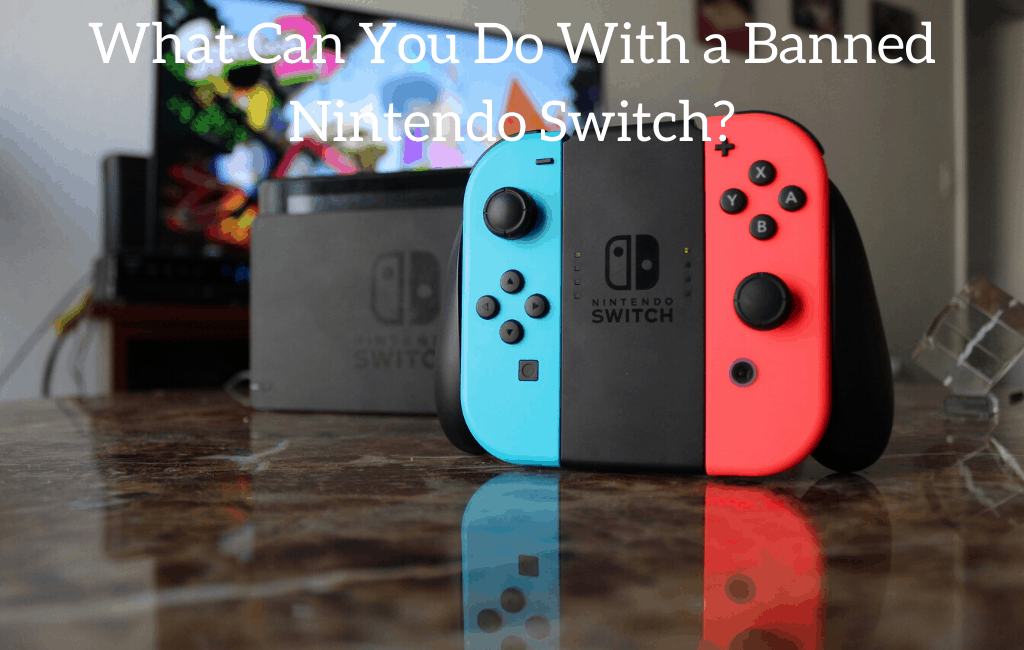 What Can You Do With a Banned Nintendo Switch?