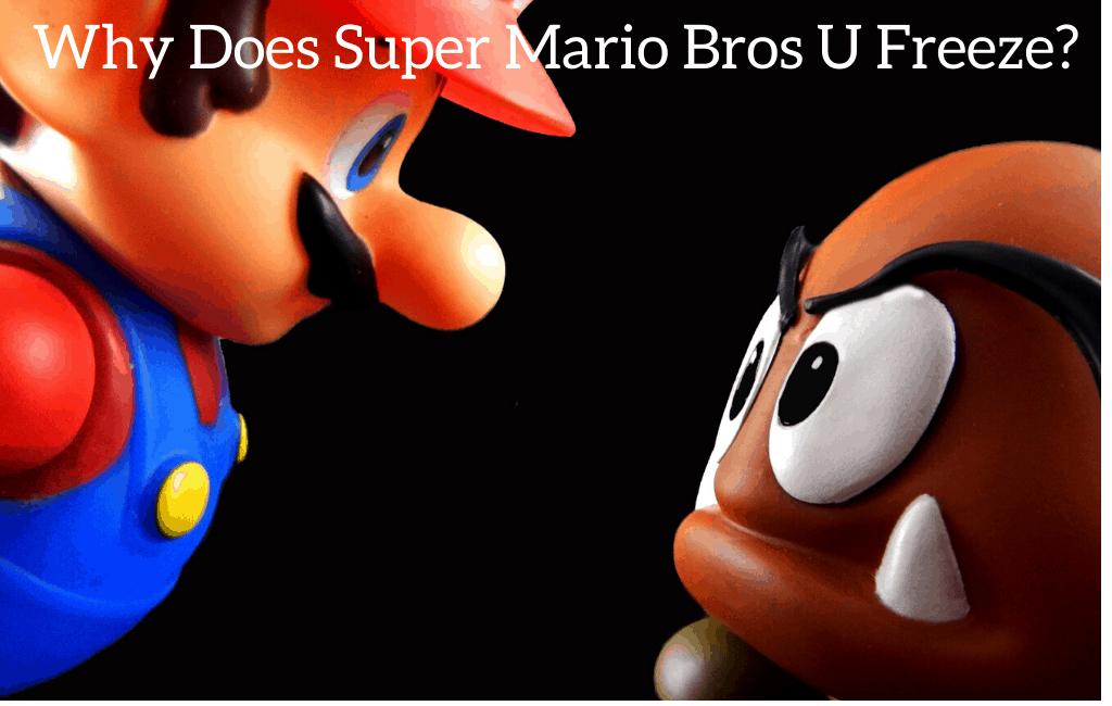 Why Does Super Mario Bros U Freeze?
