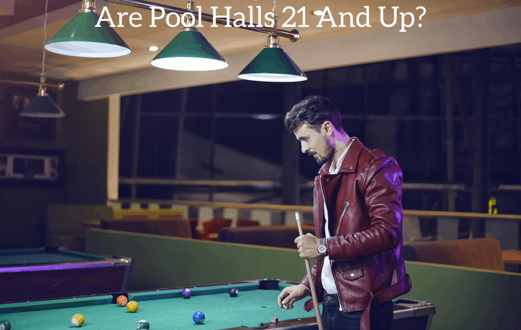 Are Pool Halls 21 And Up?