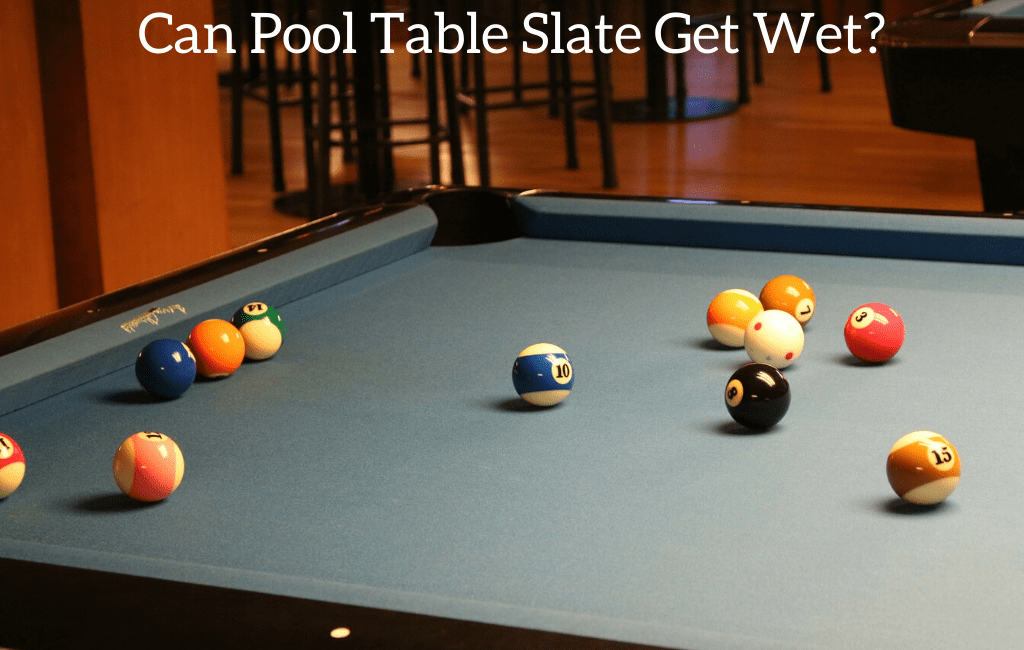 Can Pool Table Slate Get Wet?