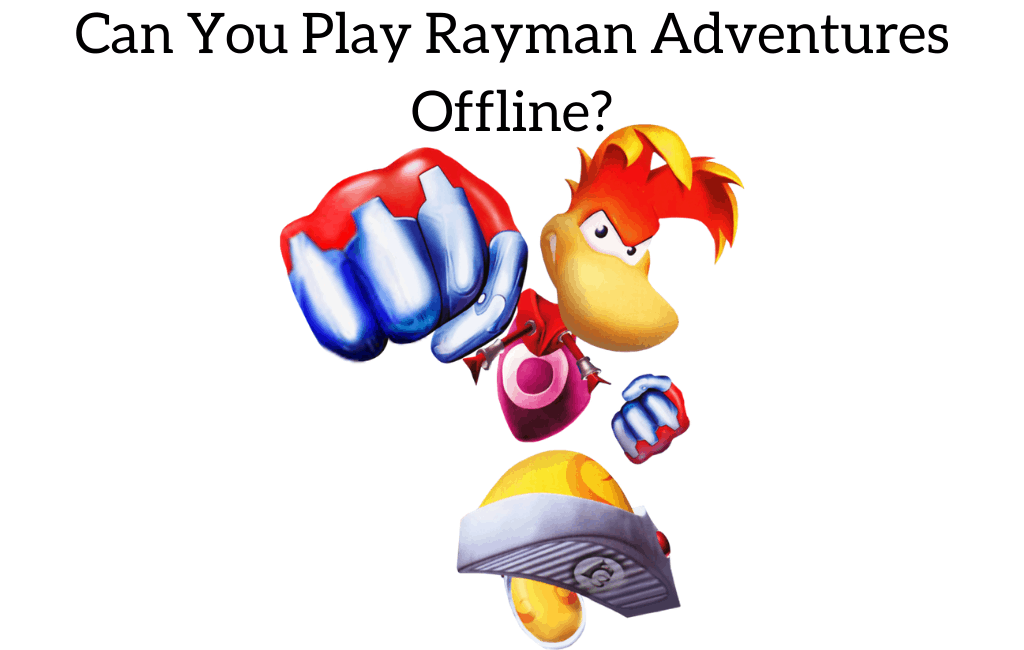 Can You Play Rayman Adventures Offline?