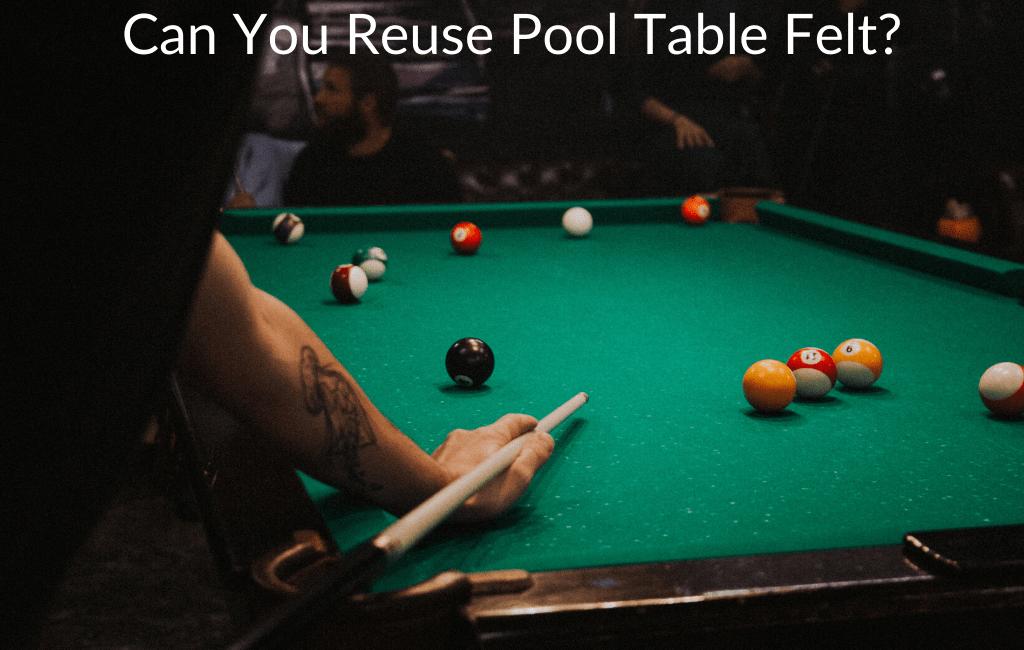 Can You Reuse Pool Table Felt?