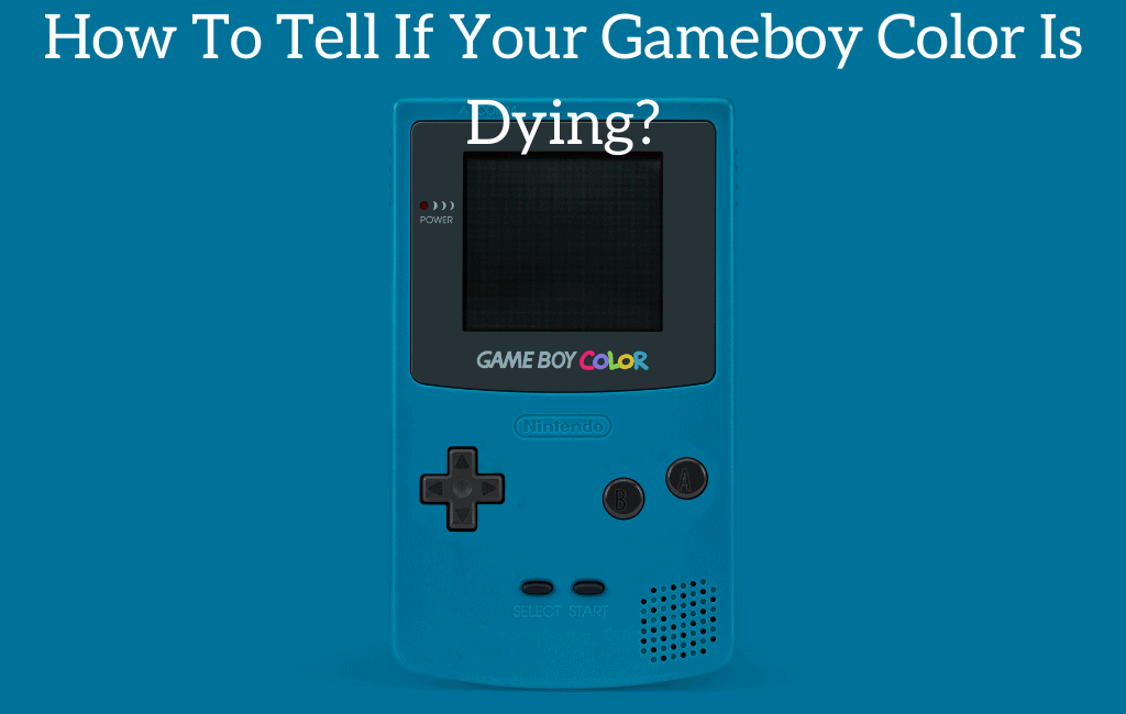 How To Tell If Your Gameboy Color Is Dying?