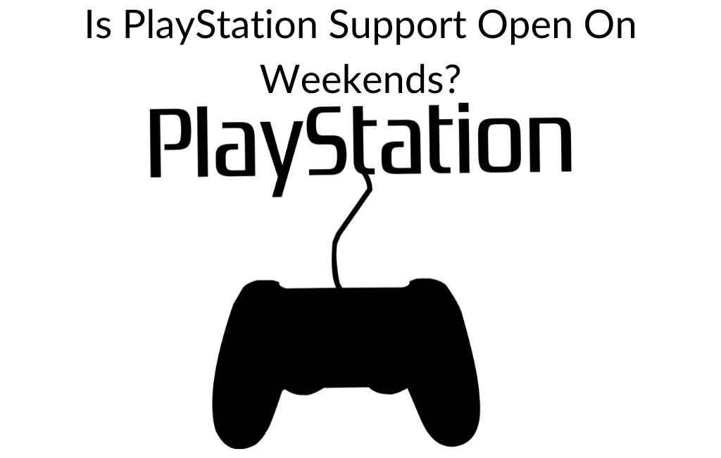 Is PlayStation Support Open On Weekends?