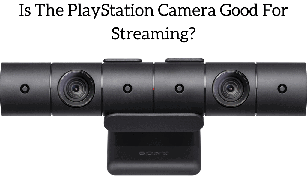 Is The PlayStation Camera Good For Streaming?