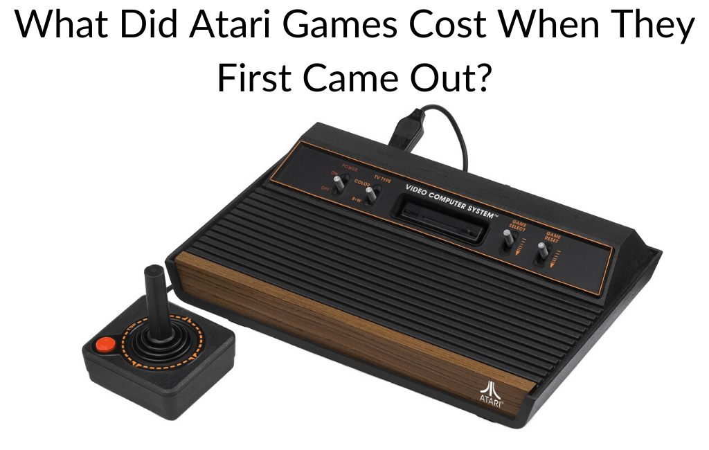 What Did Atari Games Cost When They First Came Out?