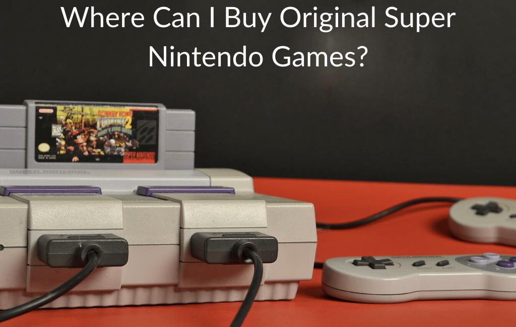Where Can I Buy Original Super Nintendo Games?