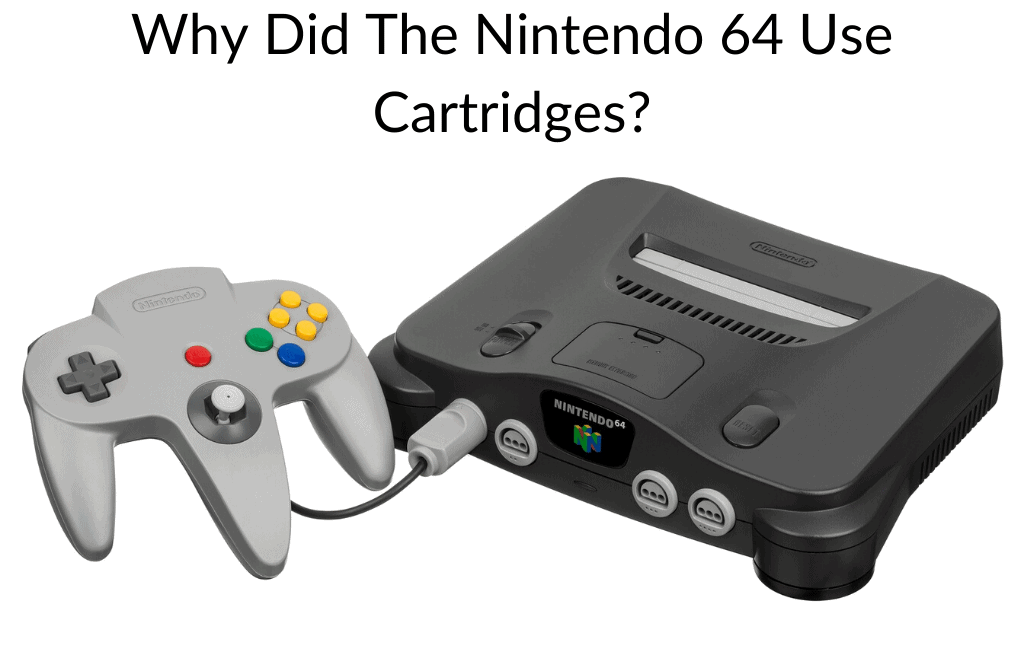 Why Did The Nintendo 64 Use Cartridges